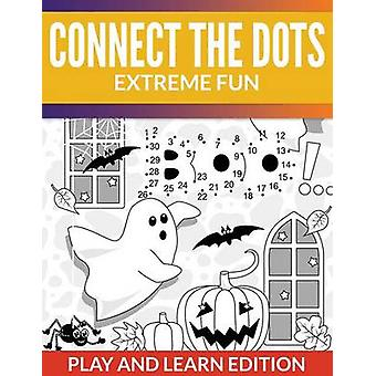 Connect The Dots Extreme Fun Play and Learn Edition by Publishing LLC & Speedy