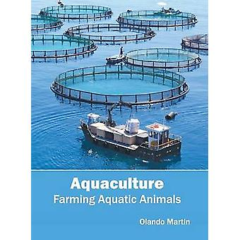 Aquaculture Farming Aquatic Animals by Martin & Olando