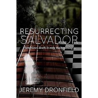 Resurrecting Salvador by Dronfield & Jeremy