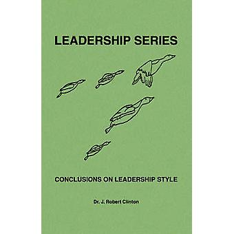 Conclusions On Leadership Style by Clinton & Dr. J. Robert