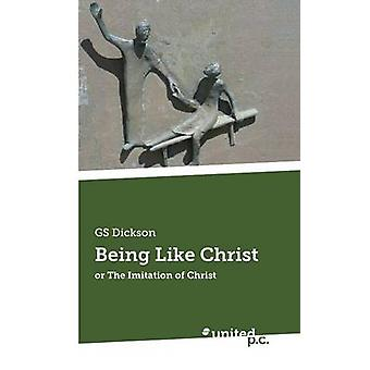 Being Like Christ by GS Dickson