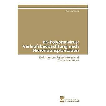 BKPolyomavirus Verlaufsbeobachtung nach Nierentransplantation by Steubl Dominik