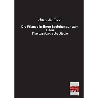 Die Pflanze in Ihren Beziehungen Zum Eisen by Molisch & Hans