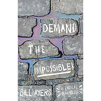 Demand the Impossible! - A Radical Manifesto by Bill Ayers - 978160846