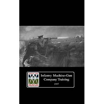 INFANTRY MACHINEGUN COMPANY TRAINING 1917. by Staff & The General