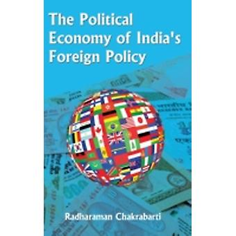 The Political Economy of Indias Foreign Policy by Chakrabarti & Radharaman