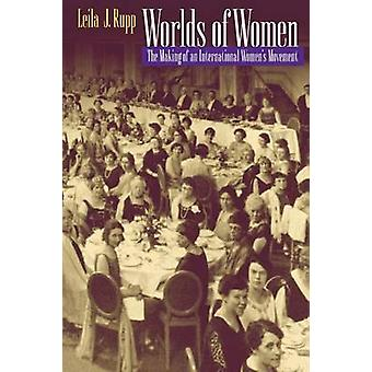 Worlds of Women - The Making of an International Women's Movement by L