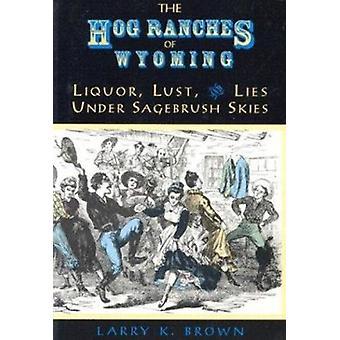 Hog Ranches of Wyoming  - Liquor - Lust and Lies under Sagebrush Skies