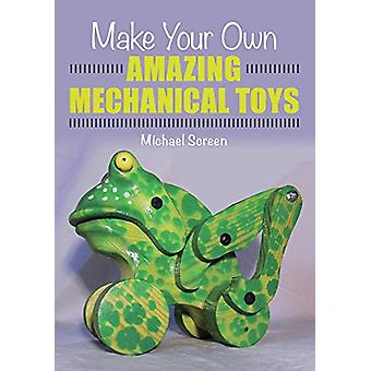 Make Your Own Amazing Mechanical Toys by Michael Screen - 97817850051