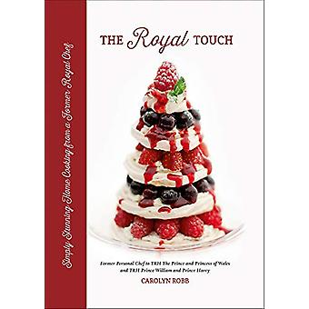 The Royal Touch - Simply Stunning Home Cooking from a Royal Chef by Ca