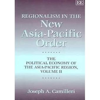 Regionalism in the New Asia-Pacific Order - The Political Economy of t