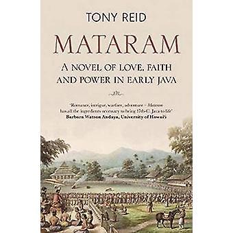 Mataram - A novel of love - faith and power in early Java by Tony Reid