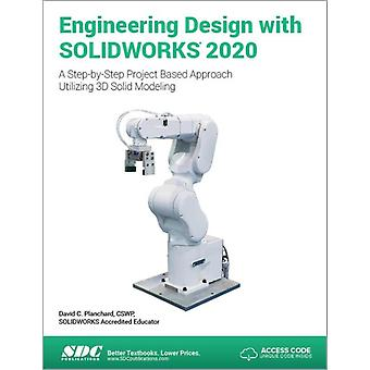 Engineering Design with SOLIDWORKS 2020 by David Planchard