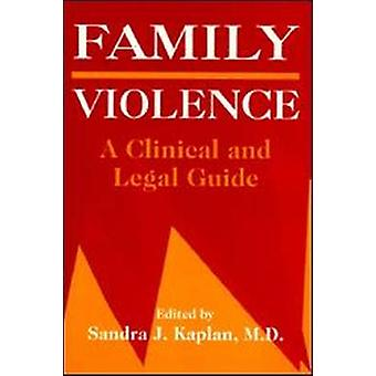 Family Violence - A Clinical and Legal Guide by Sandra J. Kaplan - 978