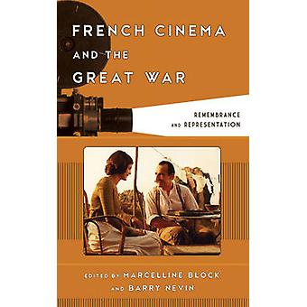 French Cinema and the Great War - Remembrance and Representation by Ma