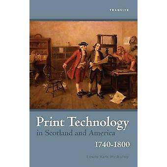 Print Technology in Scotland and America - 1740-1800 by Louis Kirk Mc