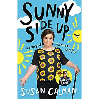 Sunny Side Up - a story of kindness and joy by Susan Calman - 97814736