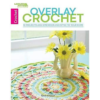 Overlay Crochet - 10 Projects Add Dimension and Style to Your Home by