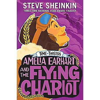 Amelia Earhart and the Flying Chariot by Steve Sheinkin - 97812501525