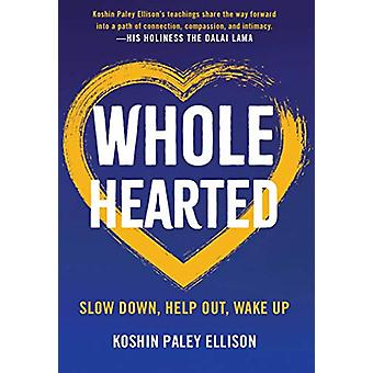 Wholehearted - Slow Down - Help Out - Wake Up by Koshin Paley Ellison
