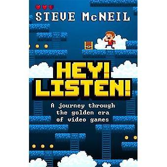 Hey! Listen! - A journey through the golden era of video games by Stev