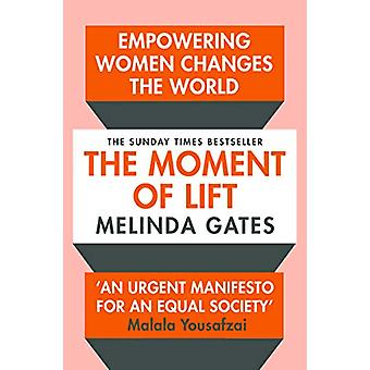 The Moment of Lift - How Empowering Women Changes the World by Melinda