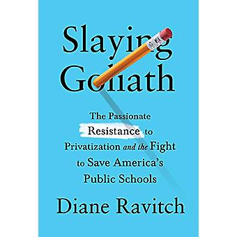 Slaying Goliath - The Passionate Resistance to Privatization and the F