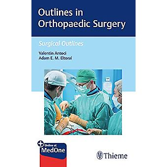 Outlines in Orthopaedic Surgery by Valentin Antoci - 9781626238992 Bo