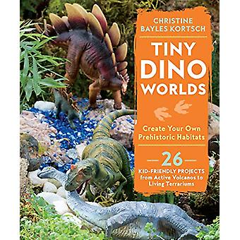 Tiny Dino Worlds - Create Your Own Prehistoric Habitats by Christine B