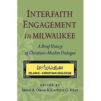 Interfaith Engagement in Milwaukee by Edited by Irfan A Omar & Edited by Kaitlyn C Daly
