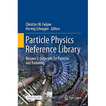 Particle Physics Reference Library  Volume 2 Detectors for Particles and Radiation by Edited by Christian W Fabjan & Edited by Herwig Schopper