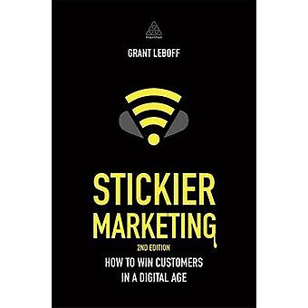 Stickier Marketing - How to Win Customers in a Digital Age (2nd Revise