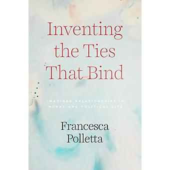 Inventing the Ties That Bind by Polletta & Francesca