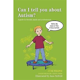 Can I tell you about Autism A guide for friends family and professionals
