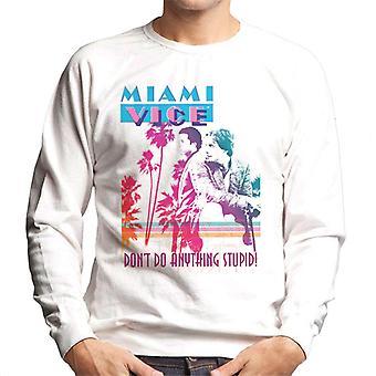 Miami Vice Dont Do Anything Stupid Men's Sweatshirt