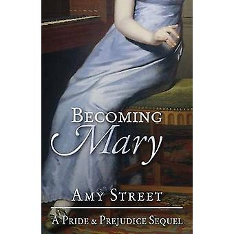 Becoming Mary - A Pride and Prejudice Sequel by Amy Street - 978099327