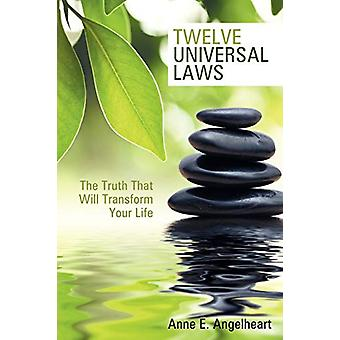 Twelve Universal Laws - The Truth That Will Transform Your Life by Ann