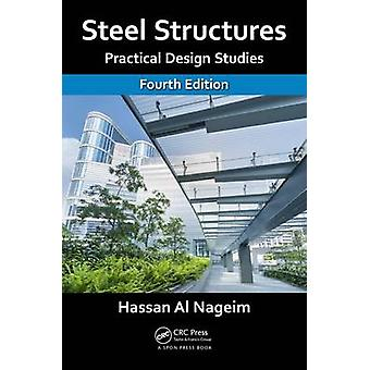 Steel Structures - Practical Design Studies - Fourth Edition by Hassan