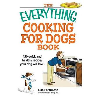 The Everything Cooking for Dogs Book - 100 quick and easy healthy reci