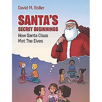 Santa's Secret Beginnings - How Santa Claus Met the Elves by David Rol