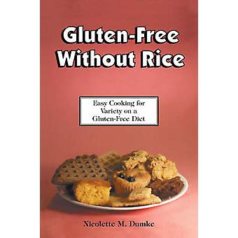 Gluten-Free Without Rice - Easy Cooking for Variety on a Gluten-Free D