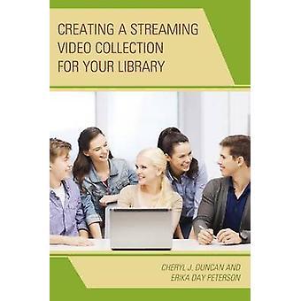 Creación de una colección de vídeo en streaming para su biblioteca por Cheryl J. DuncanErika Day Peterson