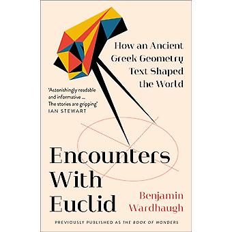 Encounters with Euclid  How an Ancient Greek Geometry Text Shaped the World by Benjamin Wardhaugh
