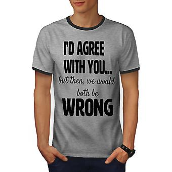 I Would Agree With You Men Heather Grey / Heather Dark GreyRinger T-shirt | Wellcoda
