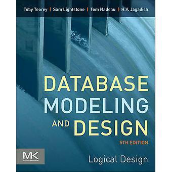 Database Modeling and Design Logical Design by Teorey & Toby J.