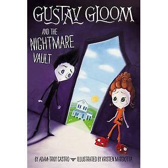 Gustav Gloom and the Nightmare Vault - 2 by Adam-Troy Castro - Kristen
