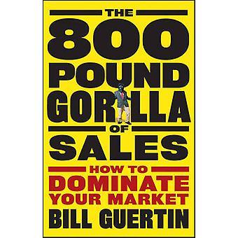 Der 800-Pfund-Gorilla der Sales - wie Sie Ihren Markt von Bill G zu beherrschen