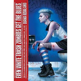 Even White Trash Zombies Get the Blues by Diana Rowland - 97814721166