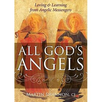 All God's Angels - Loving and Learning from Angelic Messengers by Mart