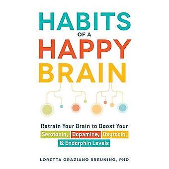 Hábitos de un cerebro feliz - reeducar tu cerebro para aumentar la serotonina-